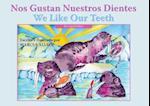 Nos gustan nuestros dientes / We Like Our Teeth (We Like to)