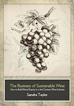 The Business of Sustainable Wine, How to Build Brand Equity in a 21 Century Wine