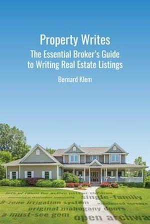 Bog, paperback Property Writes: The Essential Broker's Guide to Writing Real Estate Listings af Bernard Klem