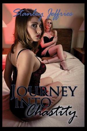 Journey Into Chastity, Book One - The Journey Begins