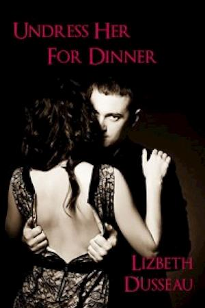 Undress Her For Dinner af Lizbeth Dusseau