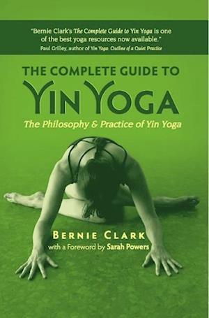 Bog paperback The Complete Guide to Yin Yoga af Bernie Clark