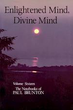 Enlightened Mind, Divine Mind (Notebooks of Paul Brunton)