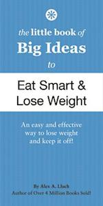 The Little Book of Big Ideas to Eat Smart & Lose Weight af Alex A. Lluch