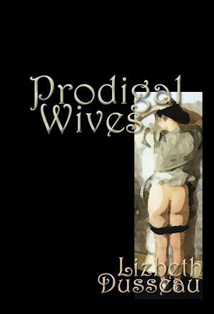 Prodigal Wives af Lizbeth Dusseau