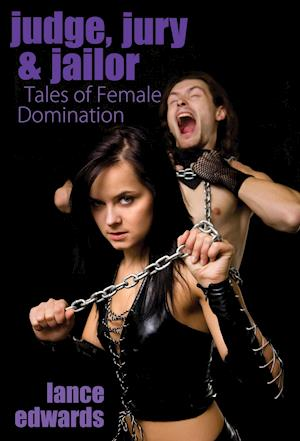 Judge, Jury & Jailor and Other Tales of Female Domination af Lance Edwards