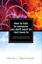 How to Talk to Someone You Don't Want To - But Have To