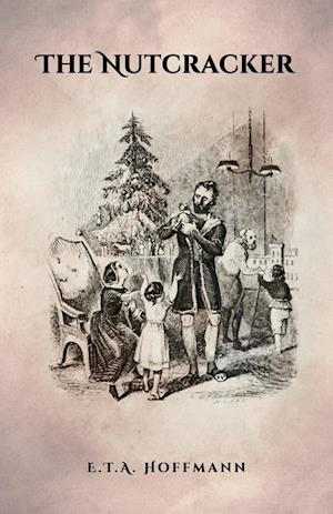 Bog, hæftet The Nutcracker: The Original 1853 Edition With Illustrations af E.T.A. Hoffmann