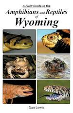A Field Guide to the Amphibians and Reptiles of Wyoming af Dan Lewis