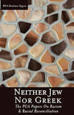 Neither Jew Nor Greek: The PCA Papers on Racism & Racial Reconciliation