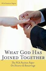 What God Has Joined Together: The PCA Position Paper on Divorce & Remarriage