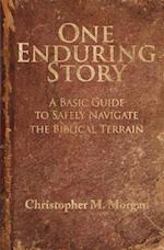 One Enduring Story: A Basic Guide to Safely Navigating the Biblical Terrain