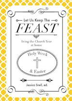 Let Us Keep the Feast: Living the Church Year at Home (Holy Week and Easter)