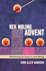 Rekindling Advent: Rediscovering the Season of Joyful Waiting