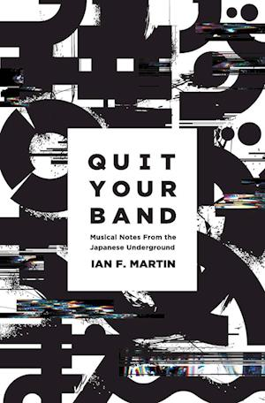 Bog, hæftet Quit Your Band! Musical Notes from the Japanese Underground af Ian F. Martin