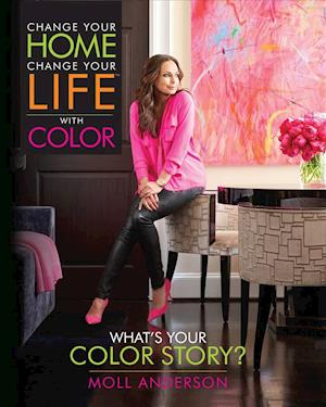 Bog, hardback Change Your Home, Change Your Life With Color af Moll Anderson