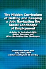 The Hidden Curriculum of Getting and Keeping a Job: Navigating the Social Landscape of Employment: A Guide for Individuals with Autism Spectrum and Ot