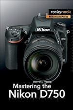 Mastering the Nikon D750 af Darrell Young