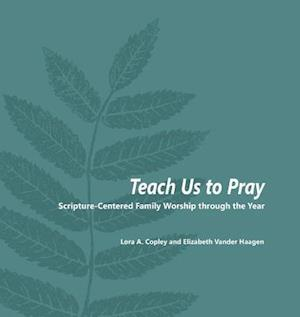 Bog, hæftet Teach Us to Pray: Scripture-Centered Family Worship through the Year af Elizabeth Vander Haagen, Lora a. Copley