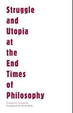Struggle and Utopia at the End Times of Philosophy af Francois Laruelle