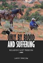 Only by Blood and Suffering