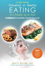 Unhealthy or Healthy EATING It's Finally Up To You!: Be Enlightened: The Psychology of How We Choose to Eat