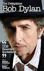 Delaplaine Bob Dylan - His Essential Quotations
