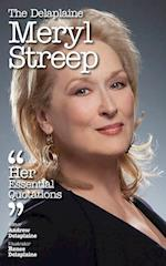 The Delaplaine MERYL STREEP - Her Essential Quotations