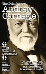 The Delaplaine Andrew Carnegie - His Essential Quotations
