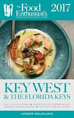 Key West & the Florida Keys - 2017: The Food Enthusiast's Complete Restaurant Guide