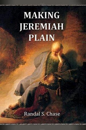 Making Jeremiah Plain: An Old Testament Study Guide for the Book of Jeremiah