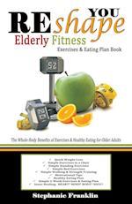 Reshape You Elderly Fitness Exercises & Eating Plan Book af Stephanie Franklin