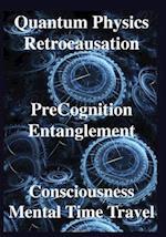 Quantum Physics, Retrocausation, Precognition, Entanglement, Consciousness, Men