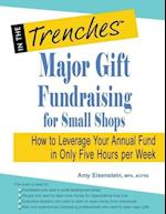 Major Gift Fundraising for Small Shops: How to Leverage Your Annual Fund in Only Five Hours Per Week af Amy Eisenstein