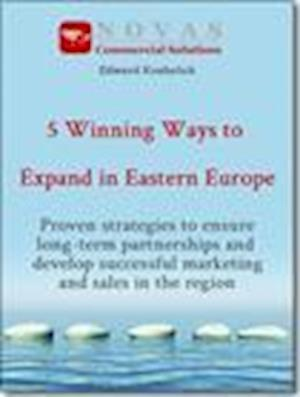 5 Winning Ways to Expand in Eastern Europe af Edward Kosheluk