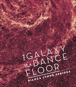 Bog, paperback The Galaxy Is a Dance Floor af Bianca Lynne Spriggs