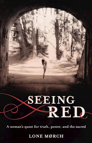 Seeing Red: A Women's Quest for Truth, Power and the Sacred
