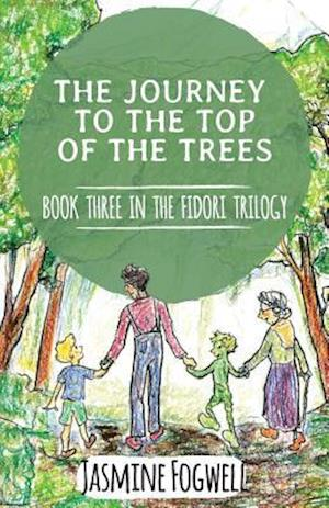 Bog, hæftet The Fidori Trilogy Book 3 : The Journey to the Top of the Trees af Jasmine Fogwell