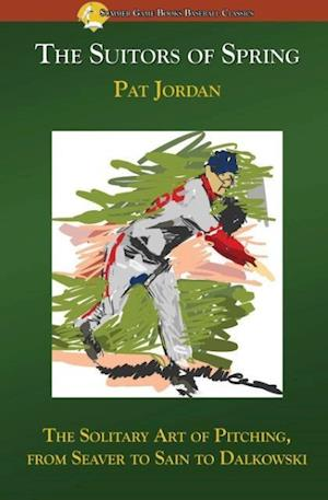 Bog, hæftet The Suitors of Spring: The Solitary Art of Pitching, from Seaver to Sain to Dalkowski af Pat Jordan