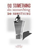 Do Something! Do Something! Do Something!