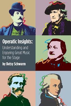 Bog, paperback Operatic Insights af Betsy Schwarm