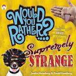Would You Rather...? Supremely Strange (Would You Rather...?)