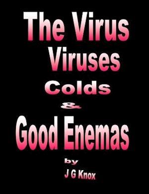 The Virus, Viruses, Colds & Good Enemas