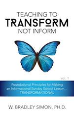 Teaching to Transform Not Inform 1: Foundational Principles for Making an Informational Sunday School Lesson...TRANSFORMATIONAL (Sunday School Teacher