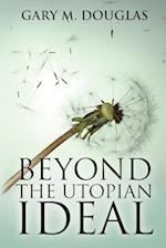 Beyond the Utopian Ideal af Gary M. Douglas