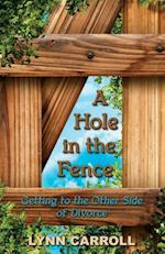 A Hole in the Fence: Getting to the Other Side of Divorce af Lynn Carroll