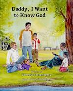 Daddy, I Want to Know God (Families Living in Faith)