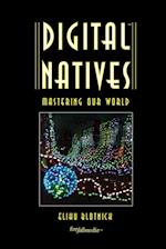 Digital Natives: Mastering our World