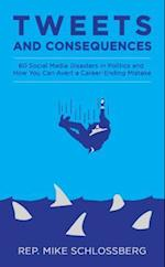 Tweets and Consequences 60 Social Media Disasters in Politics and How You Can Avert a Career Ending Mistake