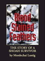 Blood Stained Feathers: My Life Story By Mordechai Lustig from Nowy Sacz